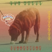 Dub Rogue | Summertyme (That's the Best)