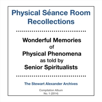The Stewart Alexander Archives | Physical Séance Room Recollections - Wonderful Memories of Physical Phenomena as Told by Senior Spiritualists