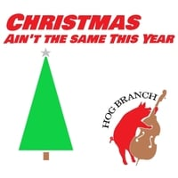 Hog Branch | Christmas Ain't the Same This Year