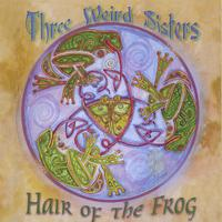 Three Weird Sisters: Hair Of the Frog