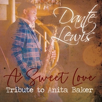 Dante Lewis | A Sweet Love: Tribute to Anita Baker