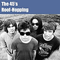 The 45's | Roof-Hopping
