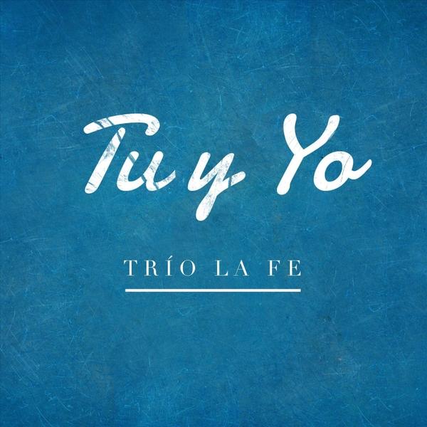 Trio la Fe | Tu y Yo | CD Baby Music Store