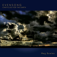 Meg Bowles | Evensong: Canticles for the Earth
