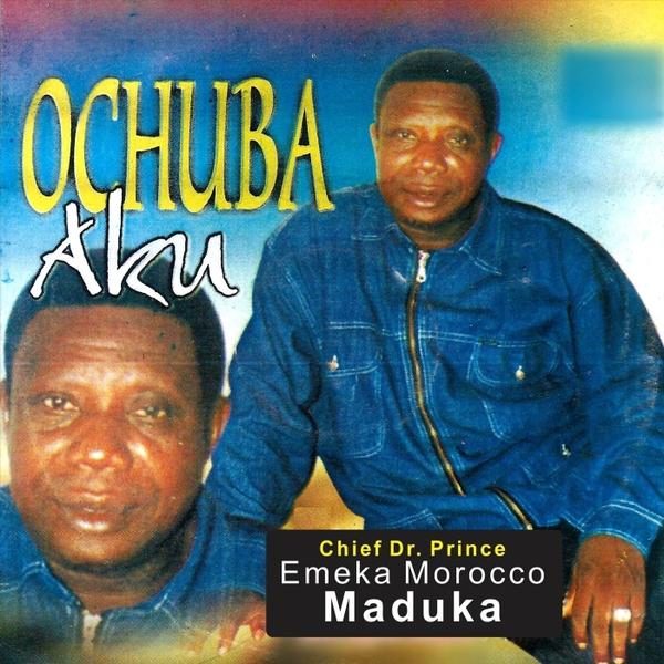 Chief Dr  Prince Emeka Morocco Maduka   Ochuba Aku   CD Baby