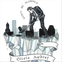 Olivia Awbrey | Don't Be Alarmed