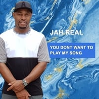 Jah Real | You Don't Want To My Play Song