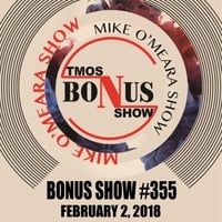 The Mike O'Meara Show | Bonus Show #355: February 2, 2018
