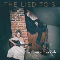 The Lied To's | The Lesser of Two Evils