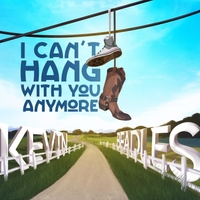 Kevin Beadles | I Can't Hang with You Anymore