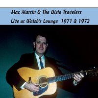 Mac Martin & The Dixie Travelers | Live at Walsh's Lounge (1971 & 1972)