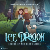 Various Artists | Ice Dragon: Legend of the Blue Daisies (Official Movie Soundtrack)
