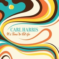 Carl Harris | It's Time to Let Go