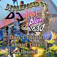 DJ Just Plain Bad | Don't Think About This Album