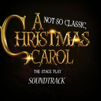 A Christmas Carol Soundtrack.Various Artists A Not So Classic Christmas Carol The Stage Play