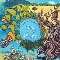 Gary Bowman | Gary Bowman's Song of the Plants