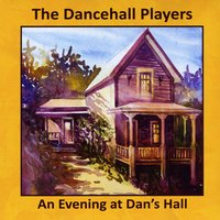 The Dancehall Players | An Evening at Dan's Hall