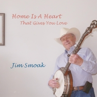 Jim Smoak | Home Is a Heart (That Gives You Love)