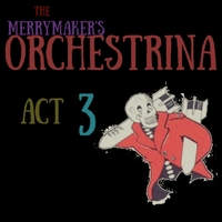 The Merrymaker's Orchestrina | Act 3