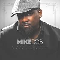 Mike Rob | I Don't Wanna Talk No More