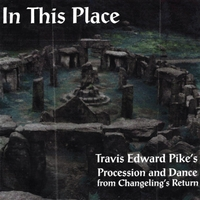 Travis Edward Pike | In This Place (From Changeling's Return)