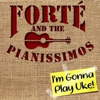 Forté and the Pianissimos | I'm Gonna Play Uke