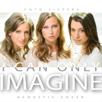 Foto Sisters | I Can Only Imagine (Acoustic)
