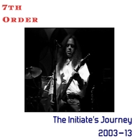 7th Order | The Initiate's Journey: 2003–13
