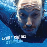Kevin T. Collins | It's Only Life