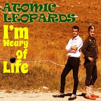 Atomic Leopards | I'm Weary of Life