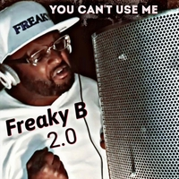 Freaky B 2.0 | You Can't Use Me