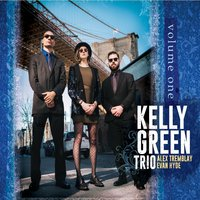 Kelly Green Trio | Volume One (feat. Alex Tremblay & Evan Hyde)