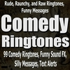 99 Comedy Ringtones, Funny Sound FX &  Silly Messages: Rude, Raunchy, and Raw Ringtones, Funny Messages