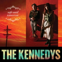 The Kennedys | Safe Until Tomorrow