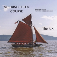 The Rix | Steering Pete's Course, Maritime Songs from the Seeger Songbag