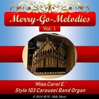 Miss Carol E. | Merry-Go-Melodies, Vol. 1: Style 103 Carousel Band Organ