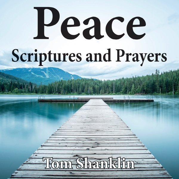 Peace Scriptures and Prayers CD & MP3 - Tom Shanklin Ministries