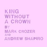Mark Crozer & Andrew Shapiro | King Without a Crown