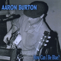 Aaron Burton | How Can I Be Blue?