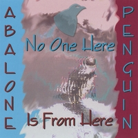 Abalone Penguin | No One Here Is From Here
