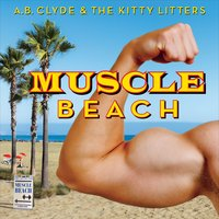 A.B. Clyde & the Kitty Litters | Muscle Beach