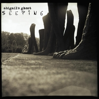Abigail's Ghost | Seeping