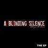 A BLINDING SILENCE: The EP