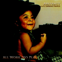 Album All Work, No Play by Abstract Truth