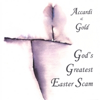 Accardi/Gold | God's Greatest Easter Scam