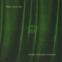 Atomic Chamber Ensemble | King for a Day