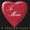 A Choired Taste: To Mom