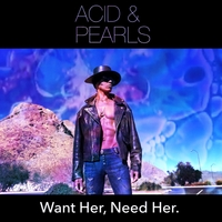 Acid & Pearls | Want Her, Need Her.
