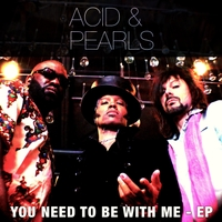 Acid & Pearls | You Need to Be with Me - EP