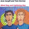 Acie Cargill & Tom Gurney: Blind Dog and Lightning Boy